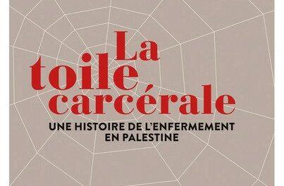 La toile carcérale. Une histoire de l'enfermement en Palestine