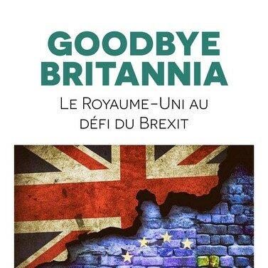 Goodbye Britannia : le brexit vu du Royaume-Uni